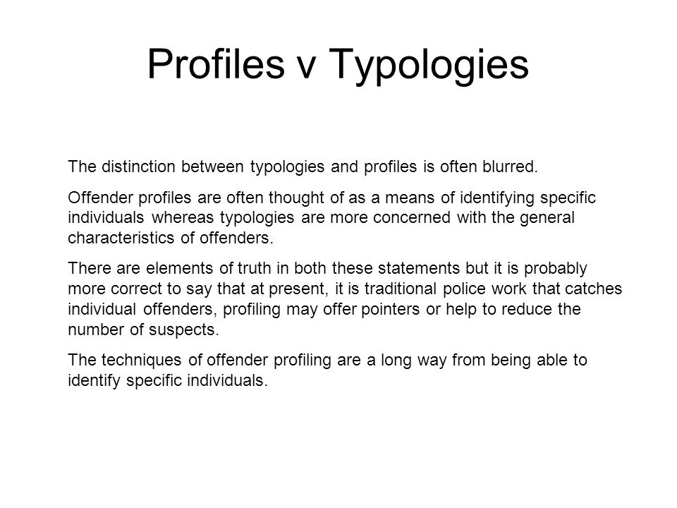 Profiles v Typologies The distinction between typologies and profiles is often blurred.