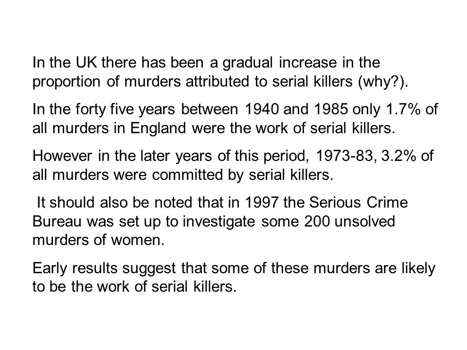 In the UK there has been a gradual increase in the proportion of murders attributed to serial killers (why ).