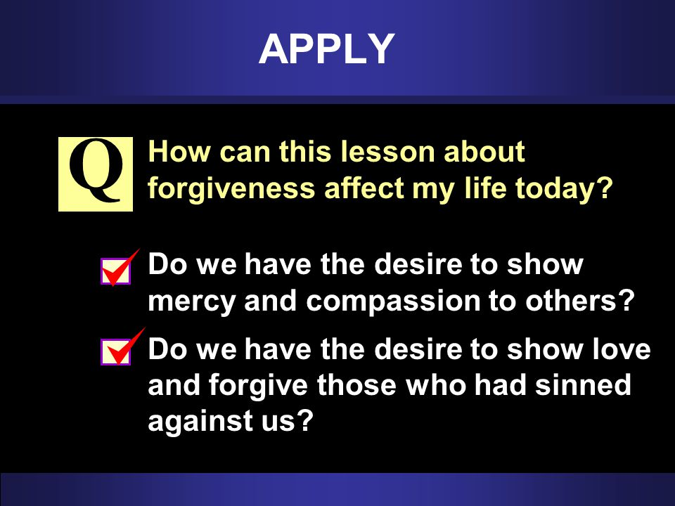 Q APPLY How can this lesson about forgiveness affect my life today