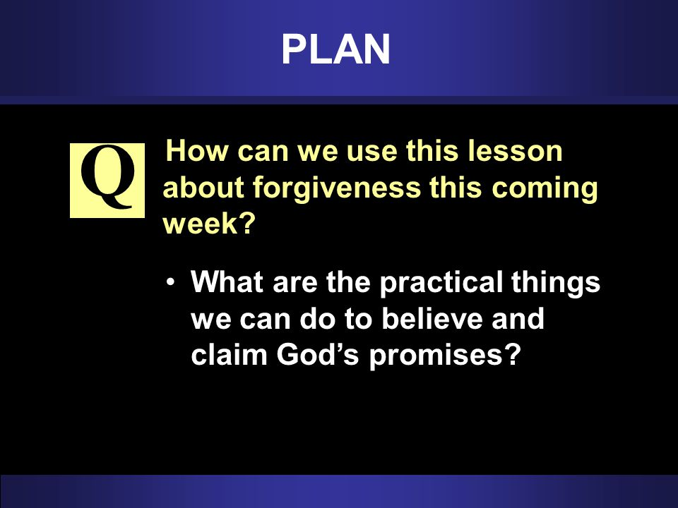 Q PLAN How can we use this lesson about forgiveness this coming week