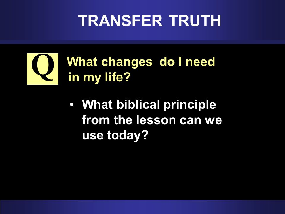 TRANSFER TRUTH Q. What changes do I need in my life.