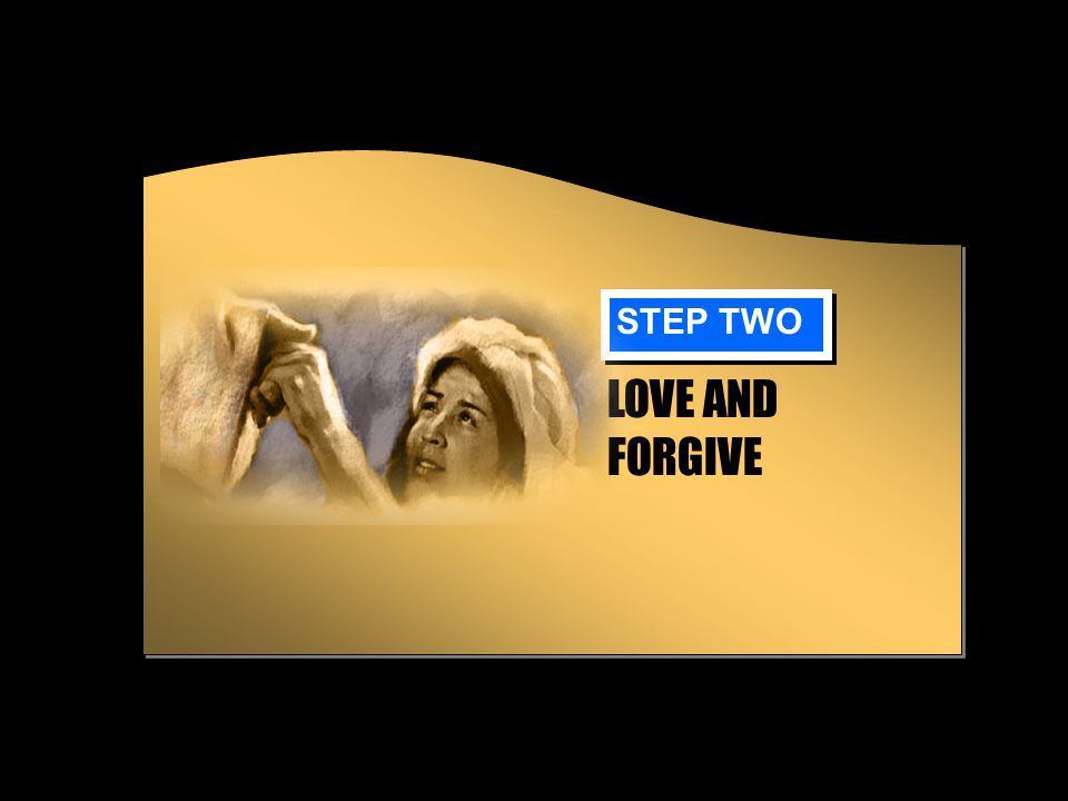 STEP TWO LOVE AND FORGIVE