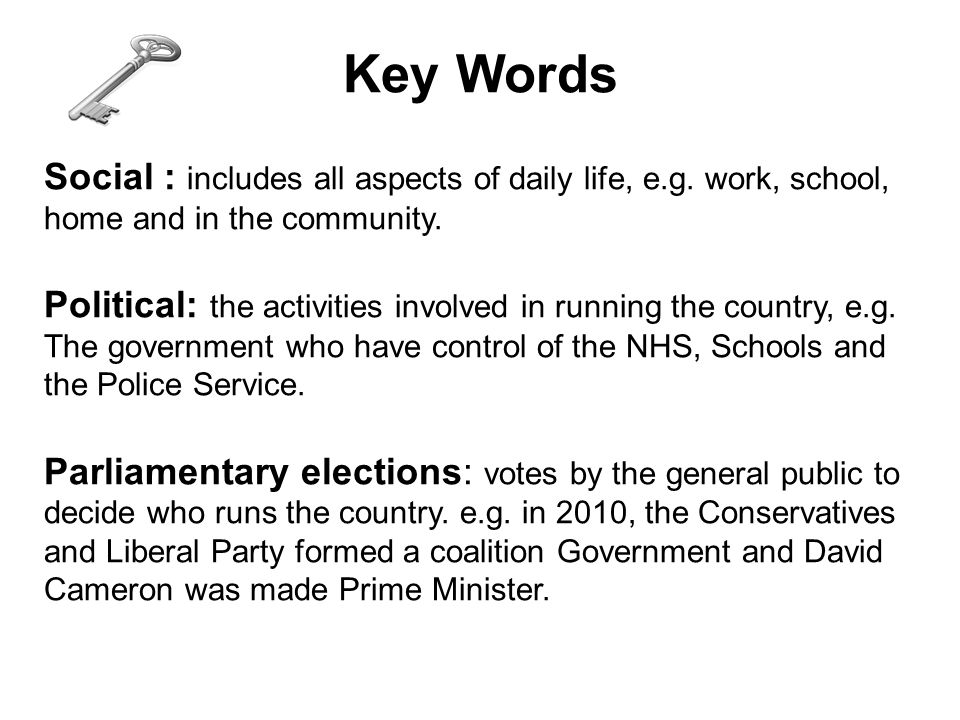 Key Words Social : includes all aspects of daily life, e.g. work, school, home and in the community.