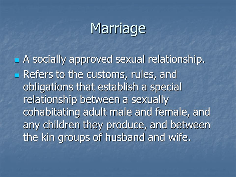 Marriage A socially approved sexual relationship.