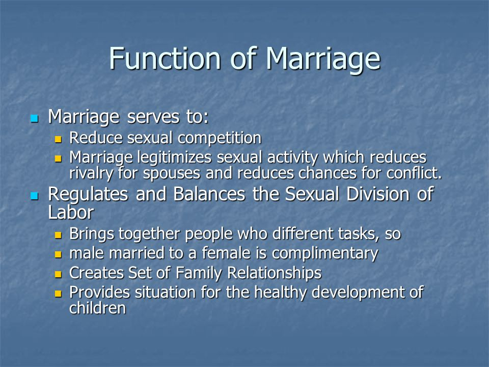 Function of Marriage Marriage serves to: