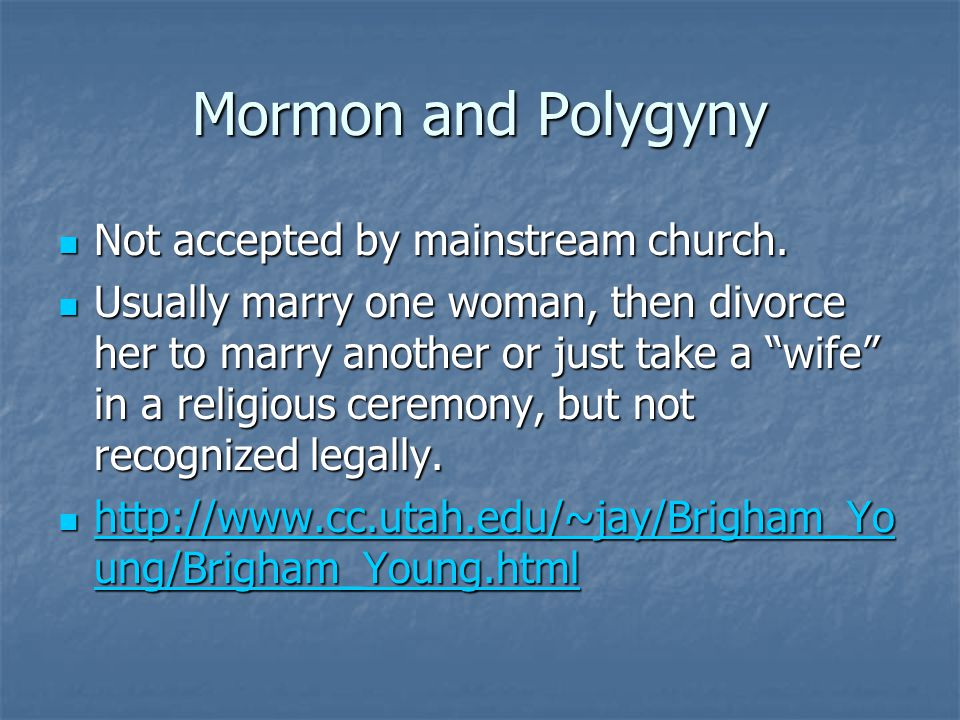 Mormon and Polygyny Not accepted by mainstream church.
