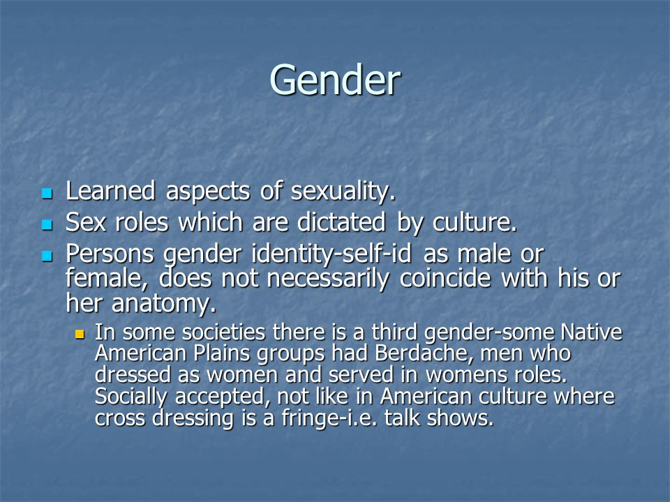 Gender Learned aspects of sexuality.