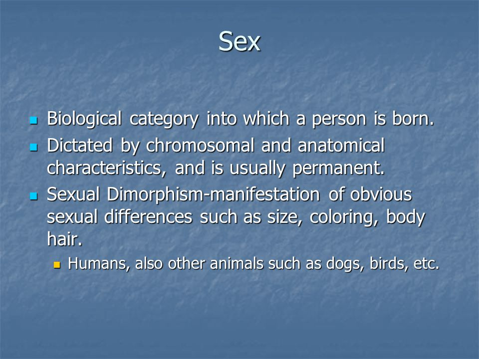 Sex Biological category into which a person is born.