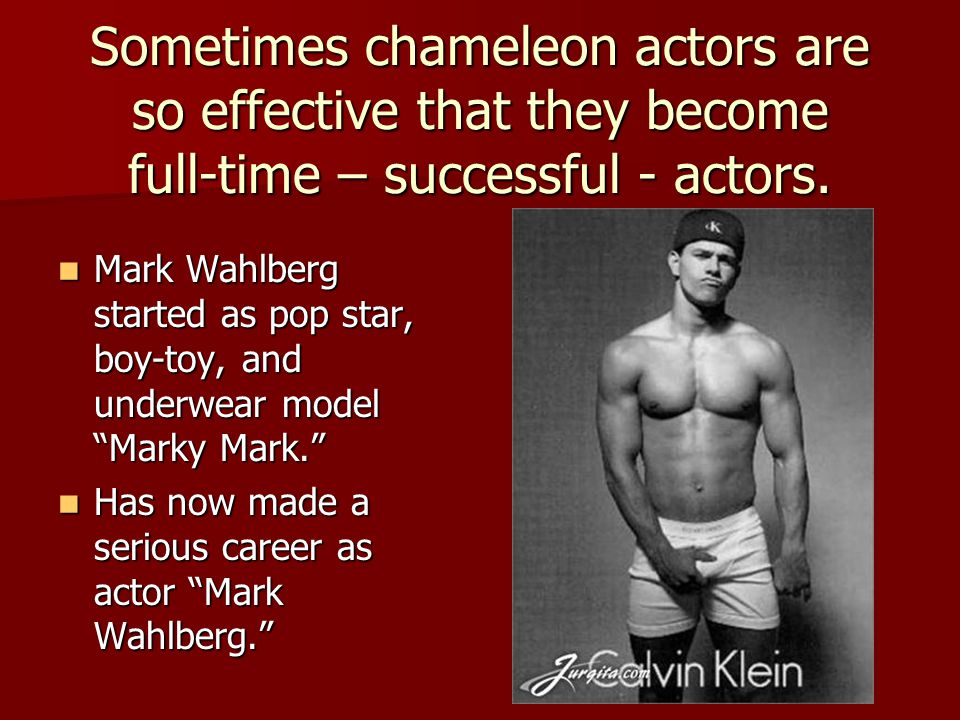 Sometimes chameleon actors are so effective that they become full-time – successful - actors.