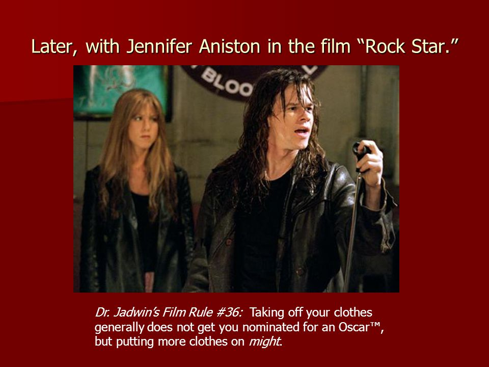 Later, with Jennifer Aniston in the film Rock Star.