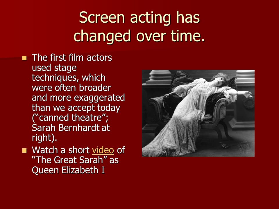 Screen acting has changed over time.