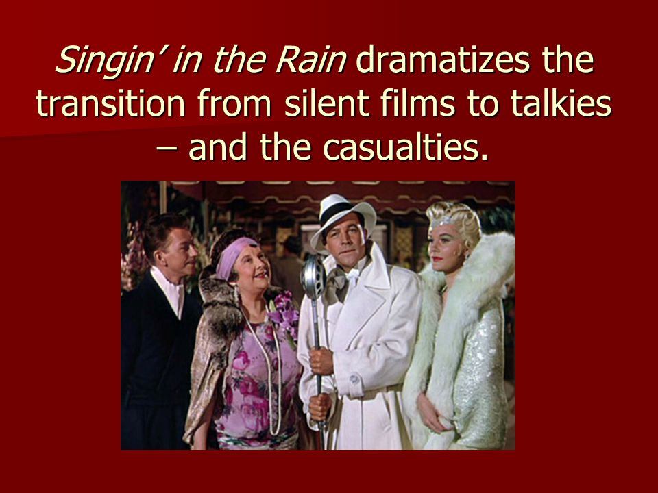 Singin' in the Rain dramatizes the transition from silent films to talkies – and the casualties.