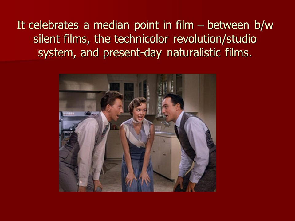 It celebrates a median point in film – between b/w silent films, the technicolor revolution/studio system, and present-day naturalistic films.