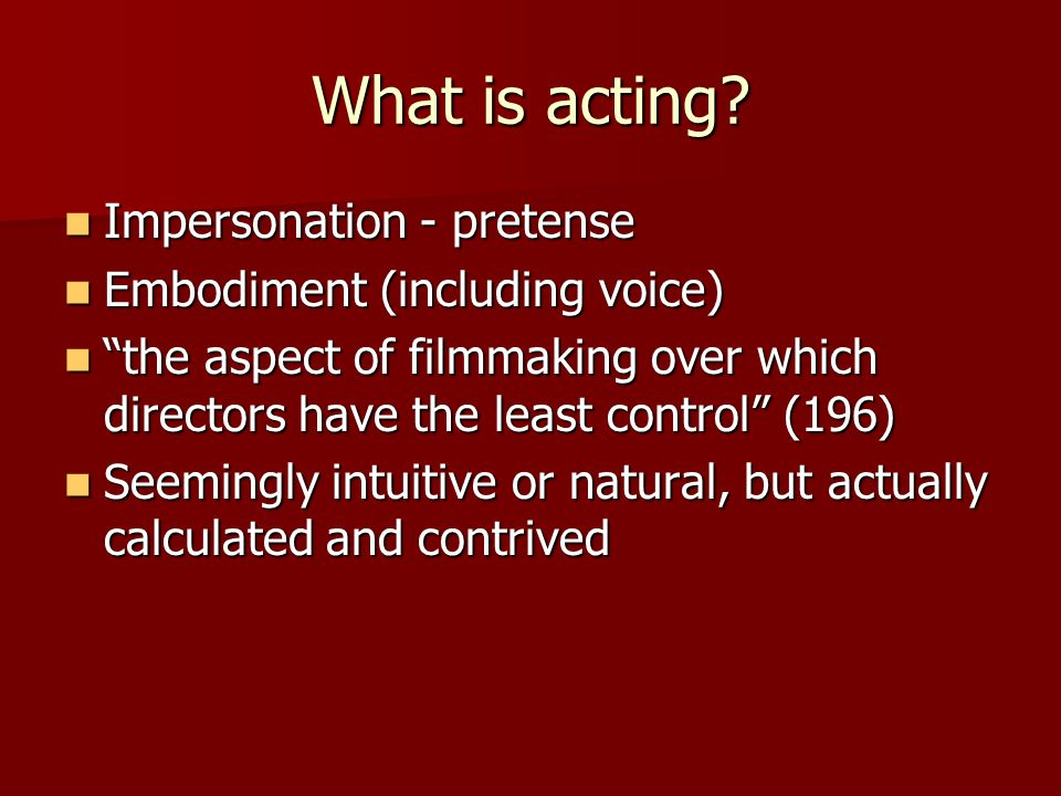 What is acting Impersonation - pretense Embodiment (including voice)
