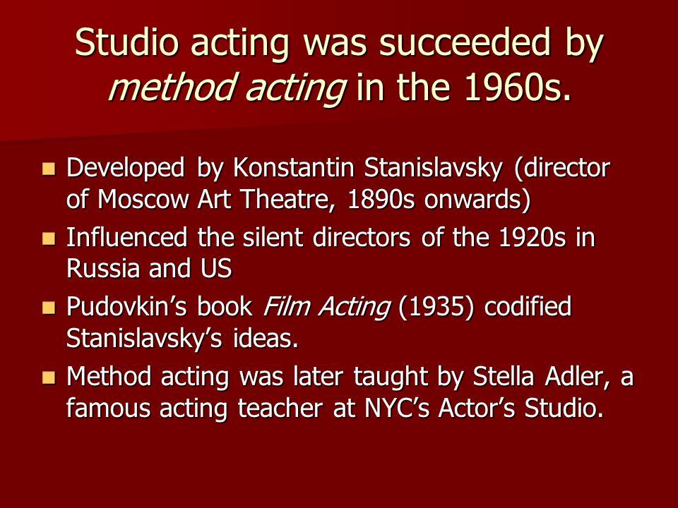 Studio acting was succeeded by method acting in the 1960s.