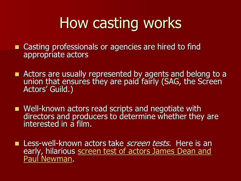 How casting works Casting professionals or agencies are hired to find appropriate actors.