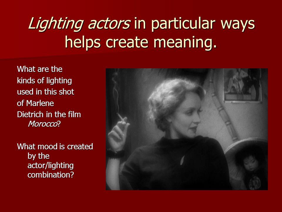 Lighting actors in particular ways helps create meaning.