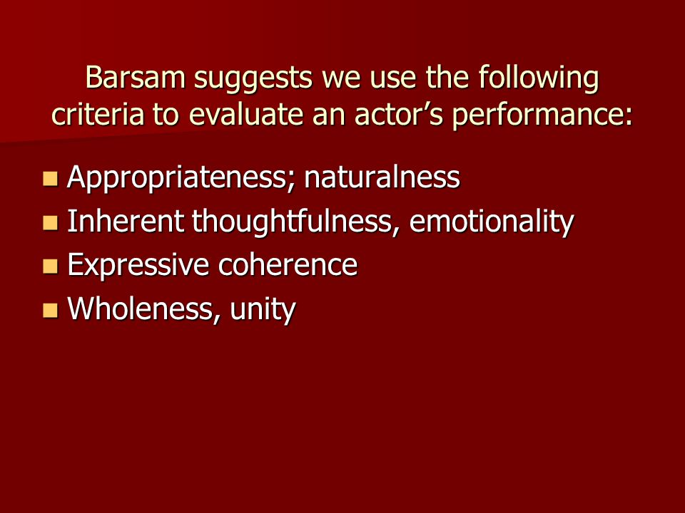 Barsam suggests we use the following criteria to evaluate an actor's performance: