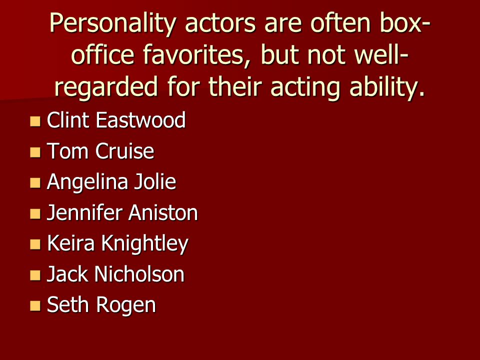 Personality actors are often box-office favorites, but not well-regarded for their acting ability.