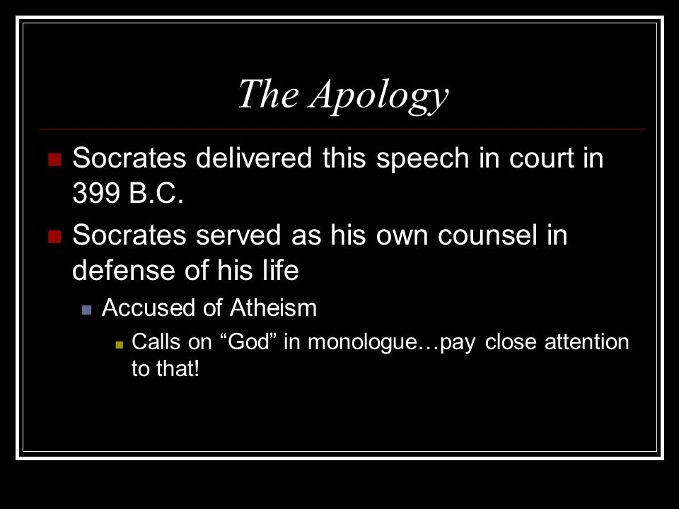 The Apology Socrates delivered this speech in court in 399 B.C.