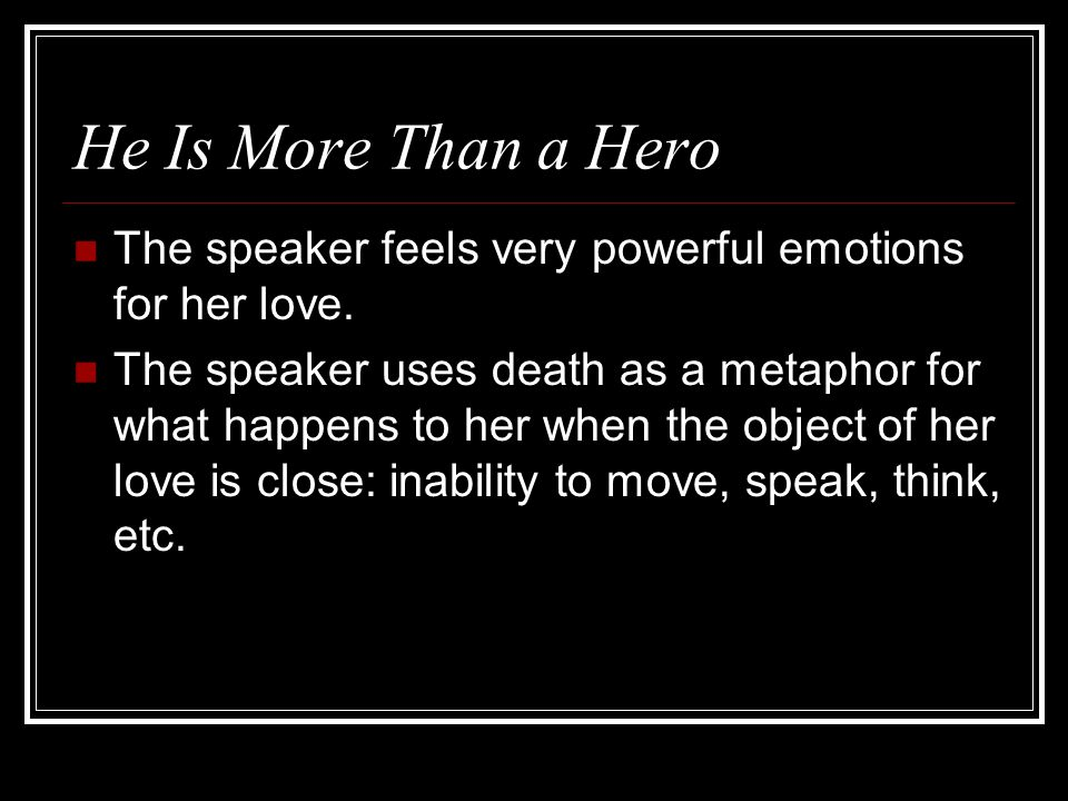 He Is More Than a Hero The speaker feels very powerful emotions for her love.