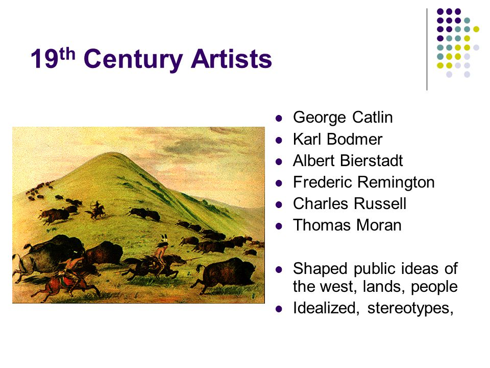 19th Century Artists George Catlin Karl Bodmer Albert Bierstadt
