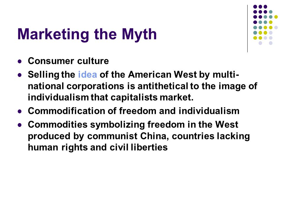 Marketing the Myth Consumer culture