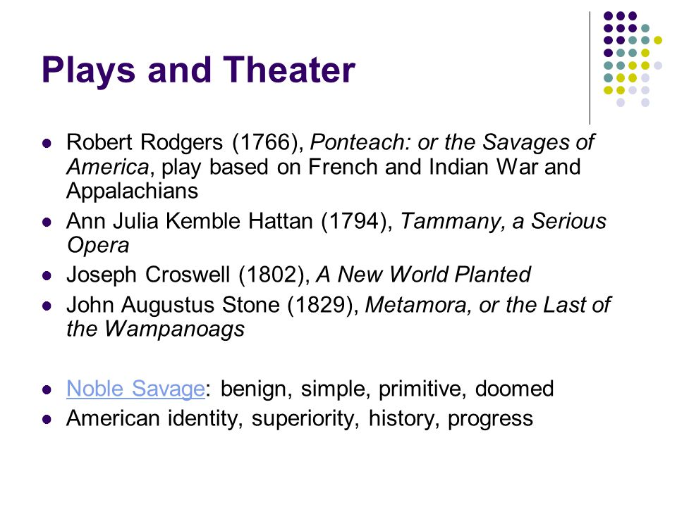 Plays and Theater Robert Rodgers (1766), Ponteach: or the Savages of America, play based on French and Indian War and Appalachians.