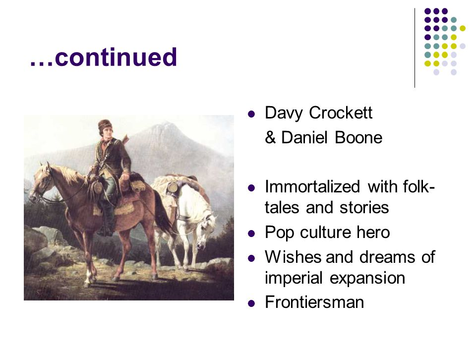 …continued Davy Crockett & Daniel Boone