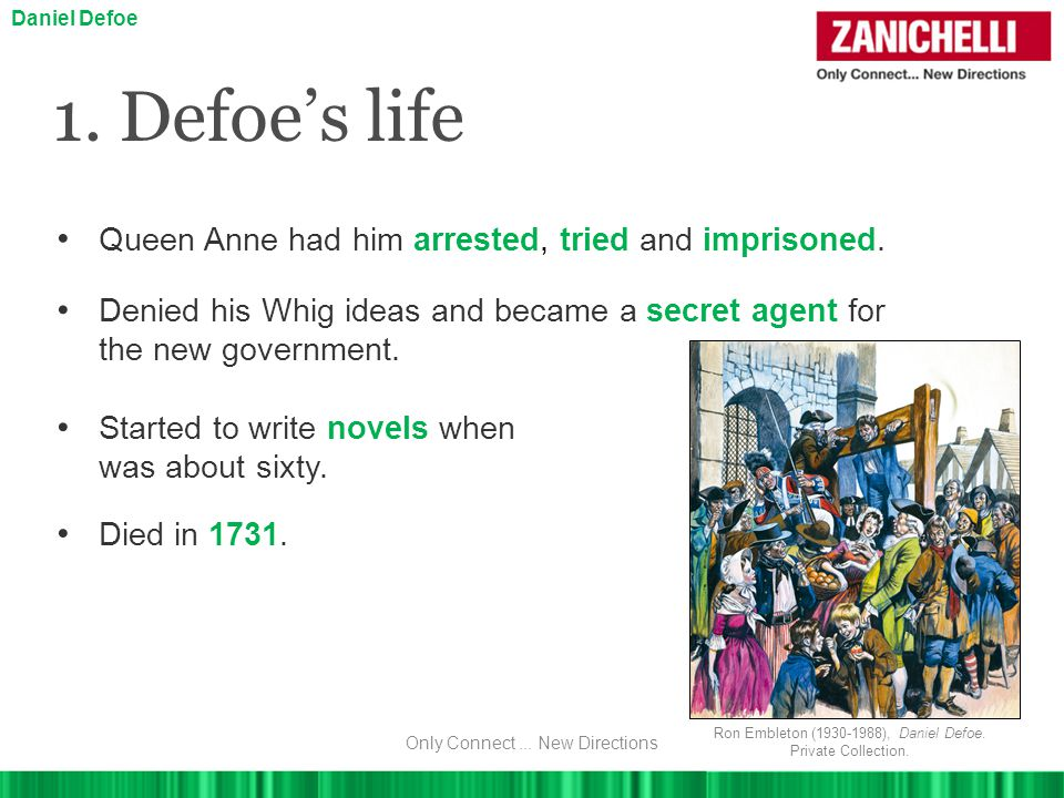 1. Defoe's life Queen Anne had him arrested, tried and imprisoned.