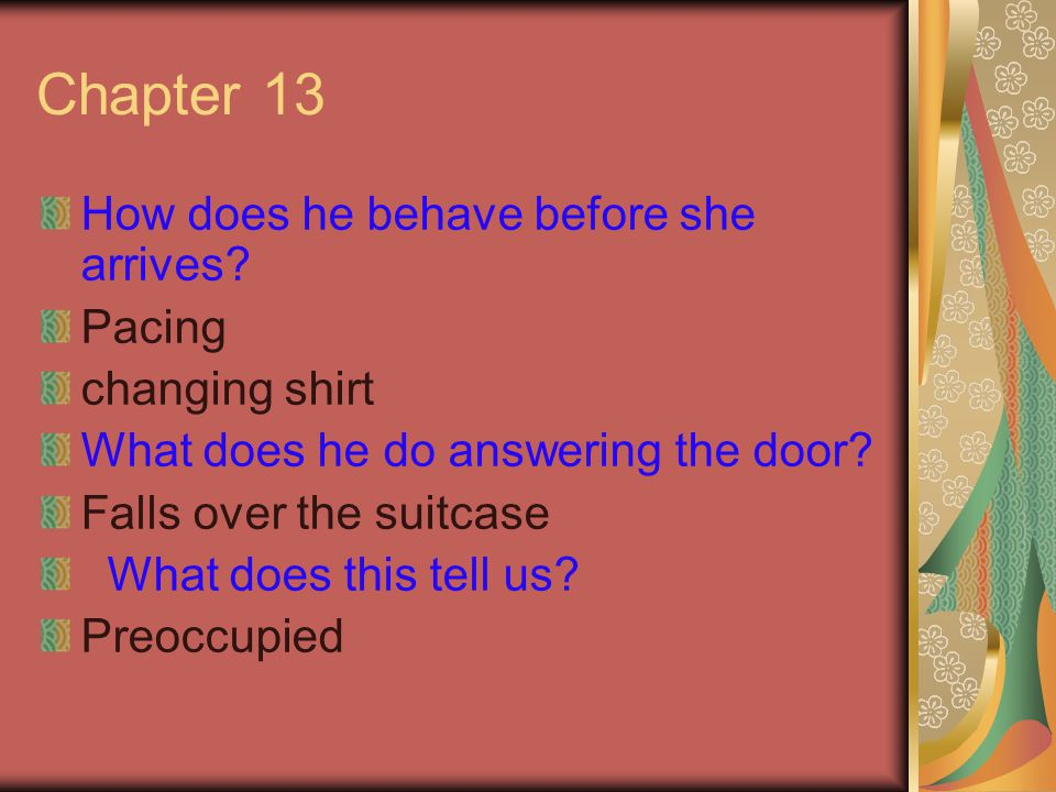 Chapter 13 How does he behave before she arrives Pacing