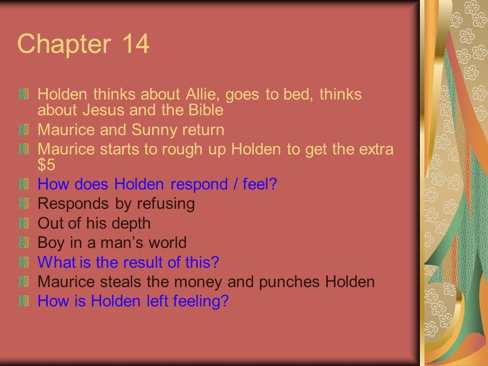 Chapter 14 Holden thinks about Allie, goes to bed, thinks about Jesus and the Bible. Maurice and Sunny return.