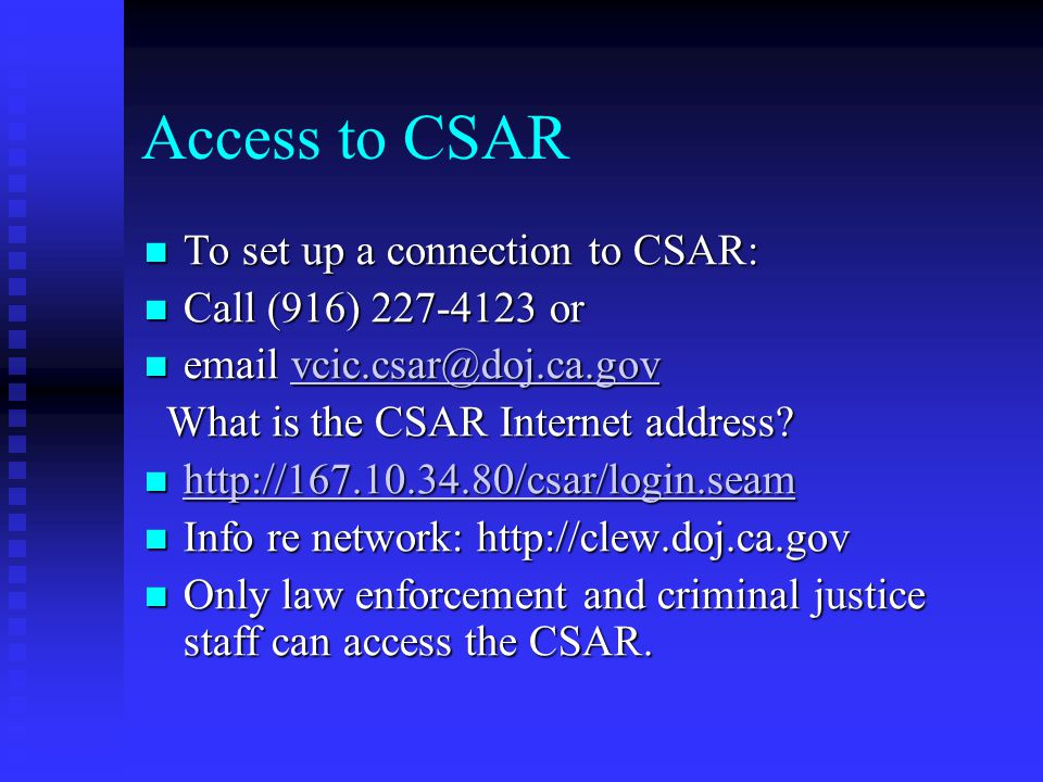Access to CSAR To set up a connection to CSAR: Call (916) 227-4123 or