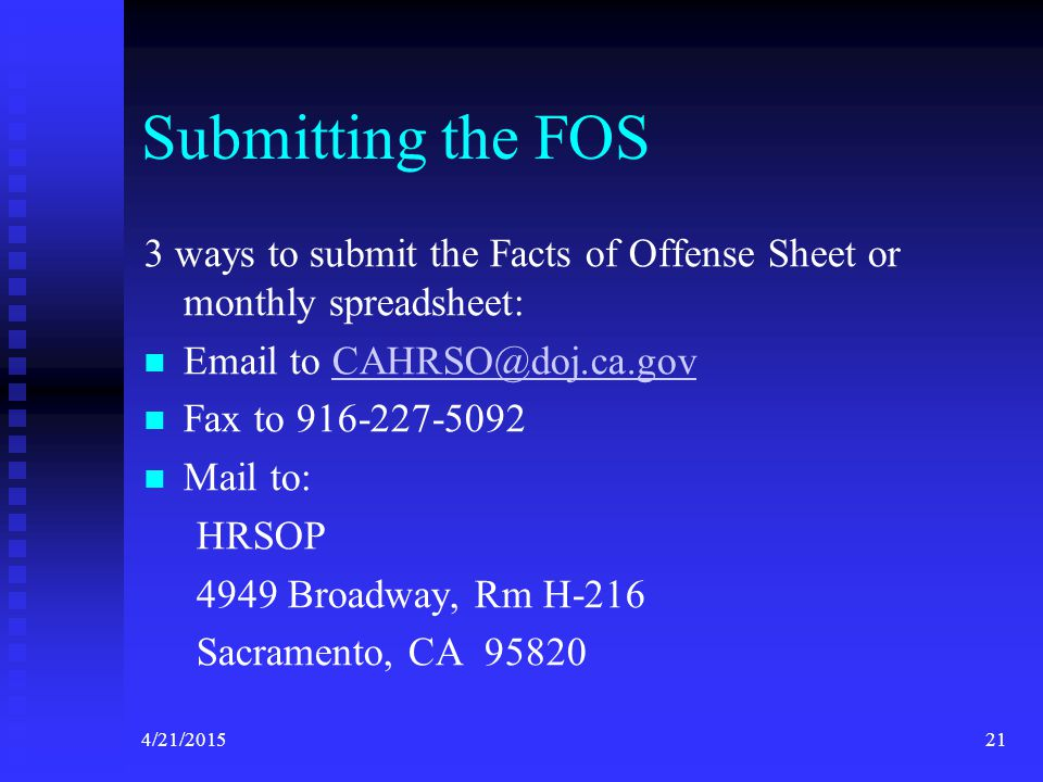 Submitting the FOS 3 ways to submit the Facts of Offense Sheet or monthly spreadsheet: Email to CAHRSO@doj.ca.gov.