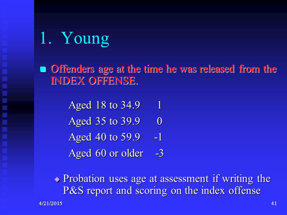 1. Young Offenders age at the time he was released from the INDEX OFFENSE. Aged 18 to 34.9 1.