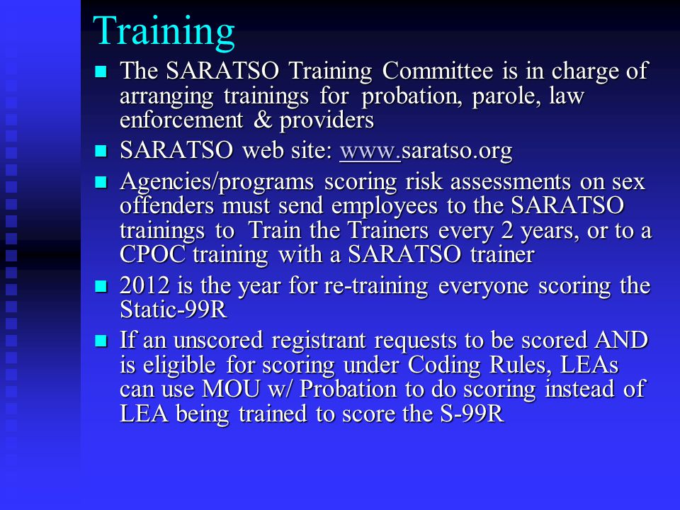 Training The SARATSO Training Committee is in charge of arranging trainings for probation, parole, law enforcement & providers.
