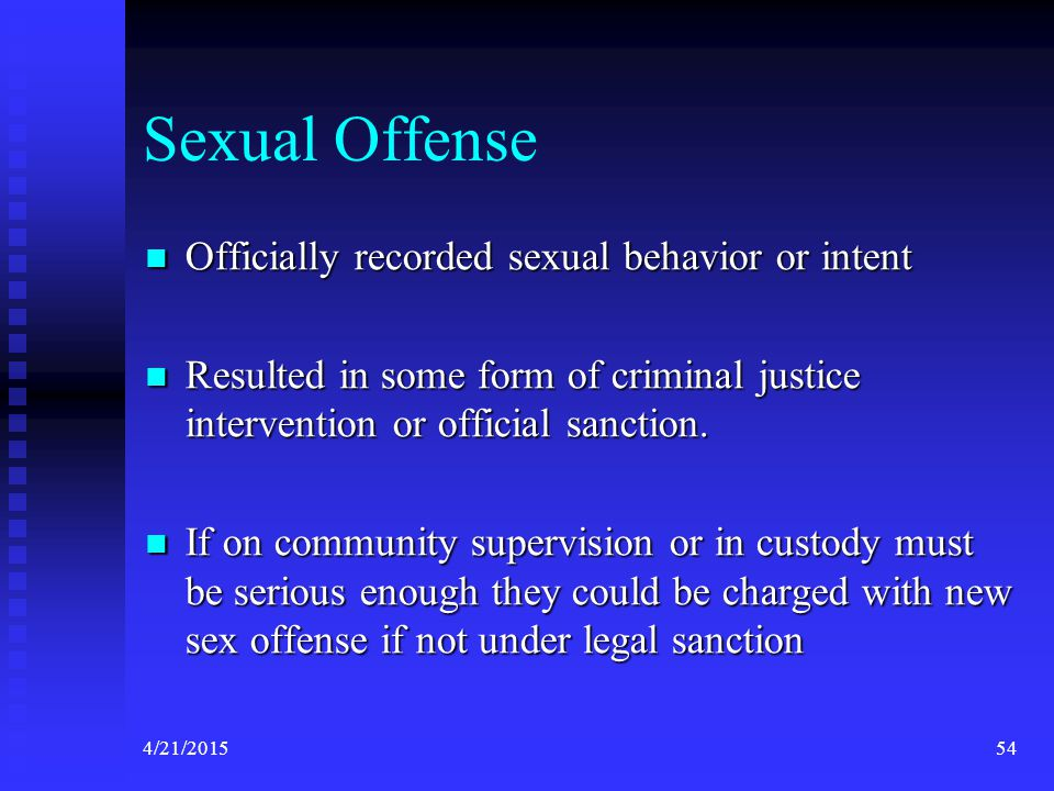 Sexual Offense Officially recorded sexual behavior or intent