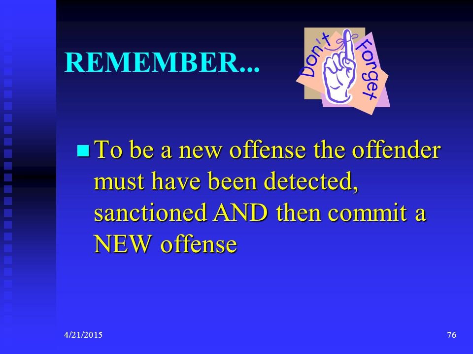 REMEMBER... To be a new offense the offender must have been detected, sanctioned AND then commit a NEW offense.