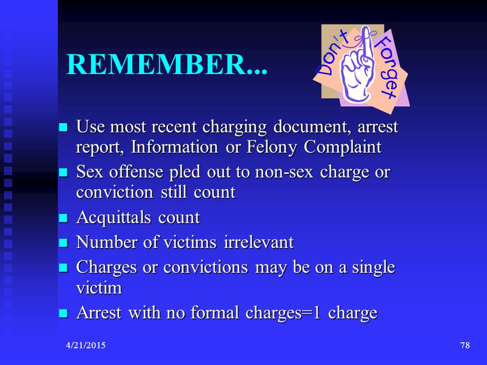 REMEMBER... Use most recent charging document, arrest report, Information or Felony Complaint.