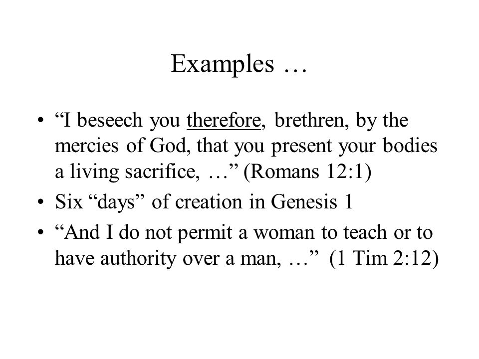 Examples … I beseech you therefore, brethren, by the mercies of God, that you present your bodies a living sacrifice, … (Romans 12:1)
