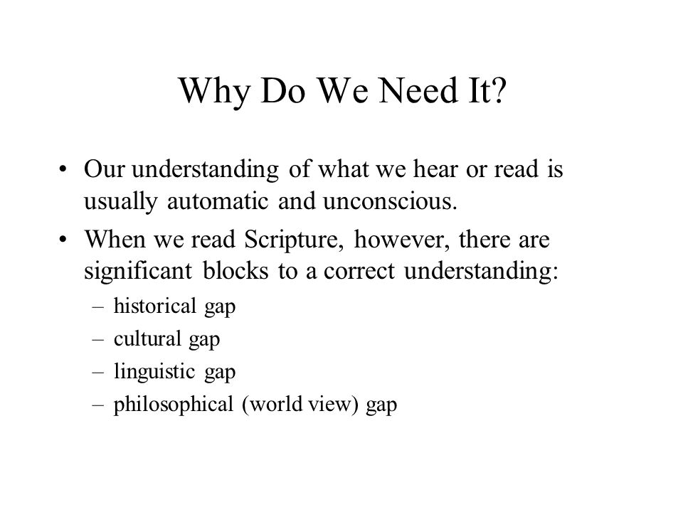 Why Do We Need It Our understanding of what we hear or read is usually automatic and unconscious.