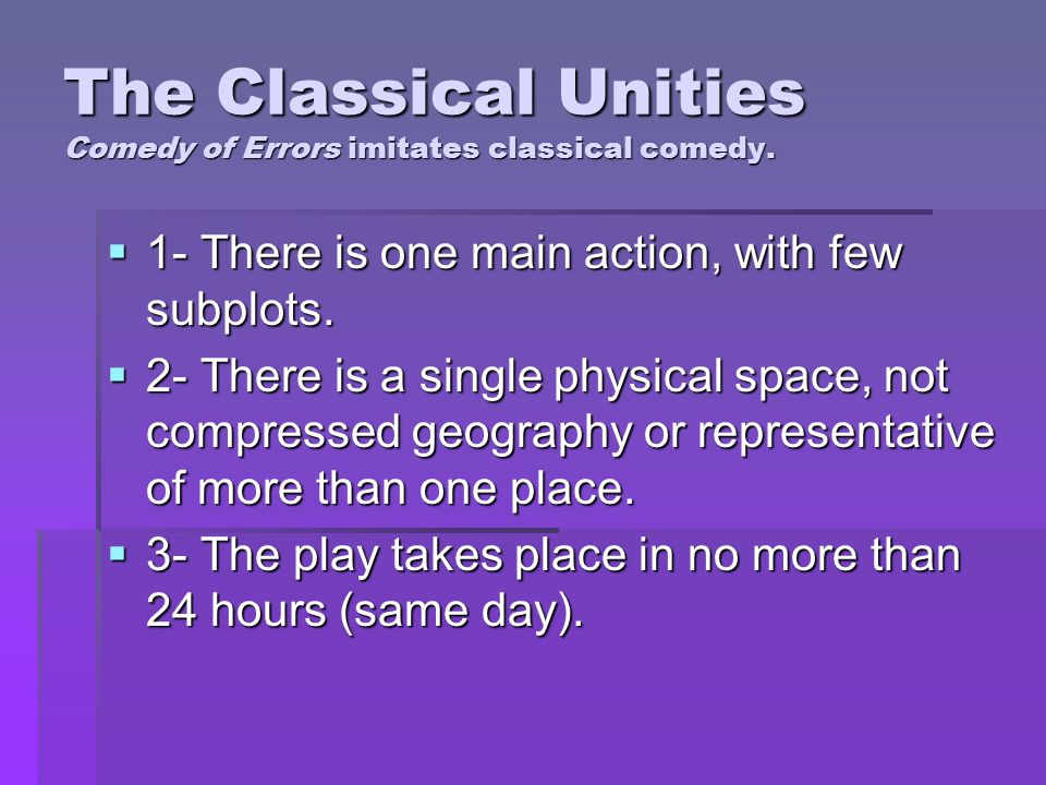The Classical Unities Comedy of Errors imitates classical comedy.
