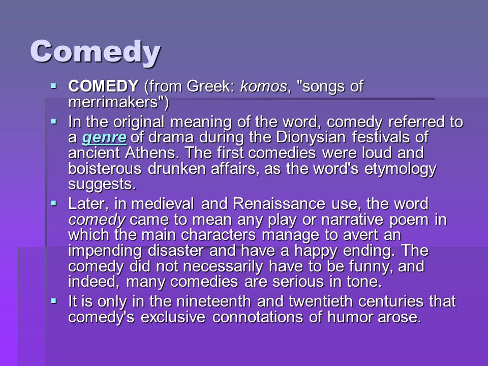 Comedy COMEDY (from Greek: komos, songs of merrimakers )