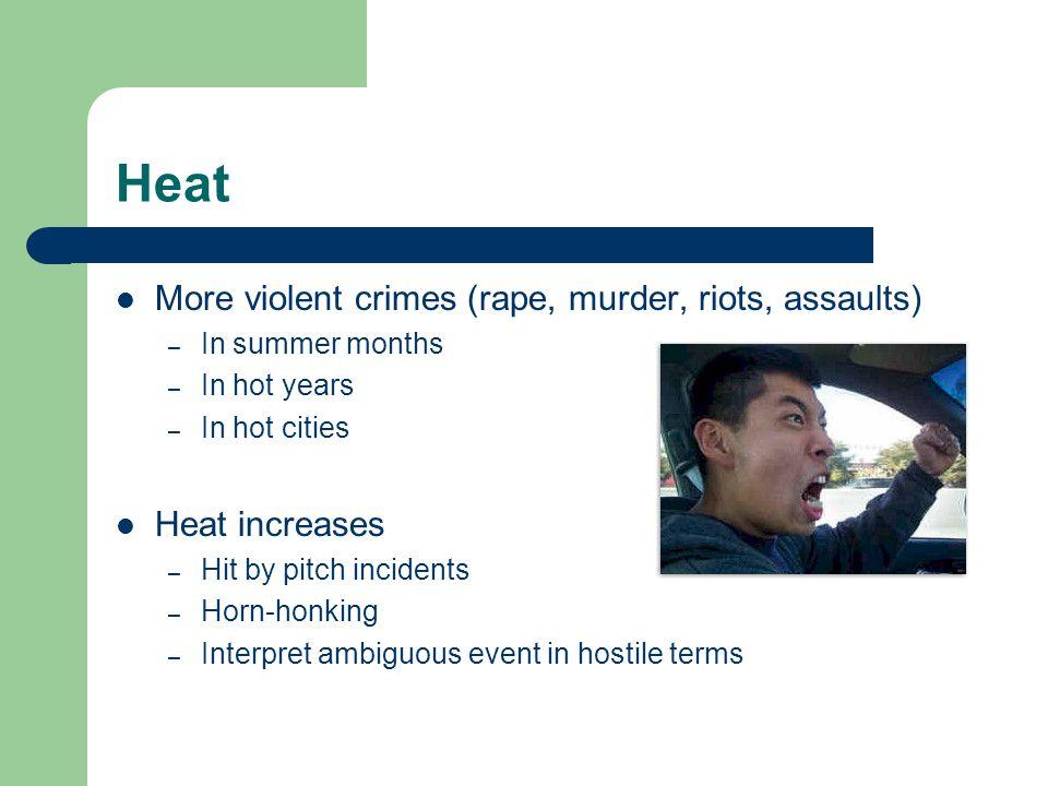Heat More violent crimes (rape, murder, riots, assaults)