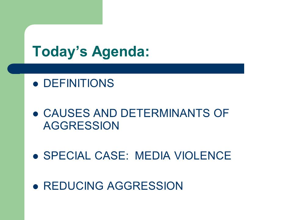 Today's Agenda: DEFINITIONS CAUSES AND DETERMINANTS OF AGGRESSION