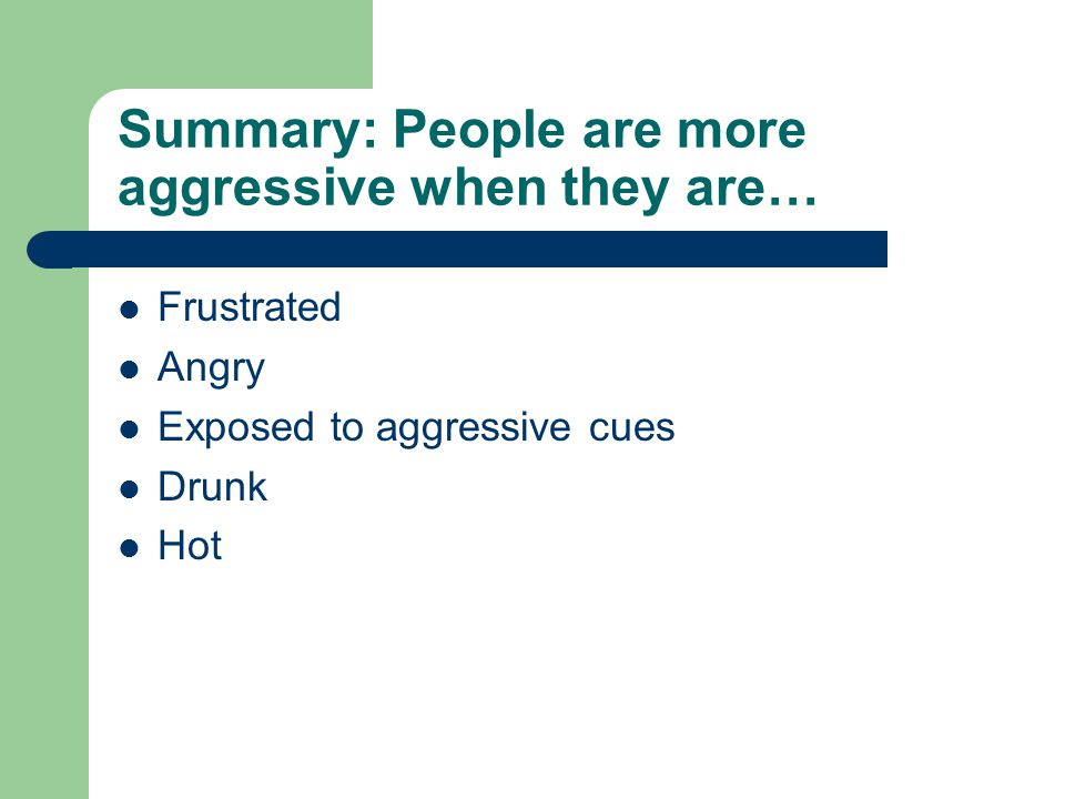 Summary: People are more aggressive when they are…