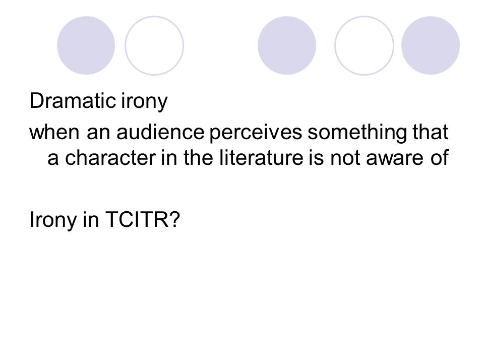 Dramatic irony when an audience perceives something that a character in the literature is not aware of.