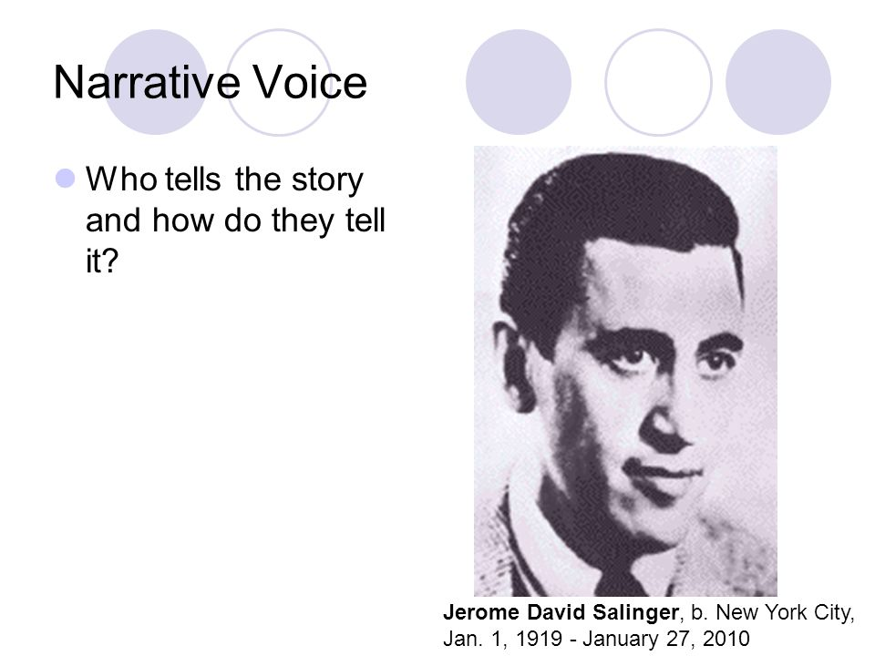 Narrative Voice Who tells the story and how do they tell it