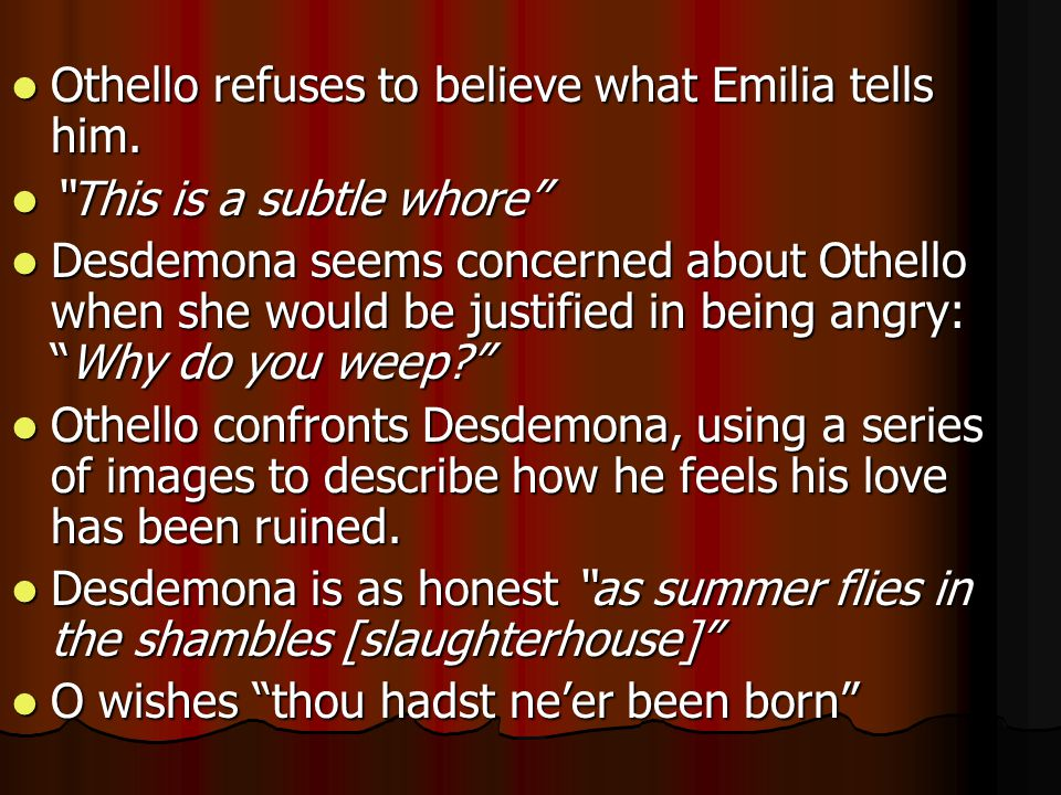 Othello refuses to believe what Emilia tells him.