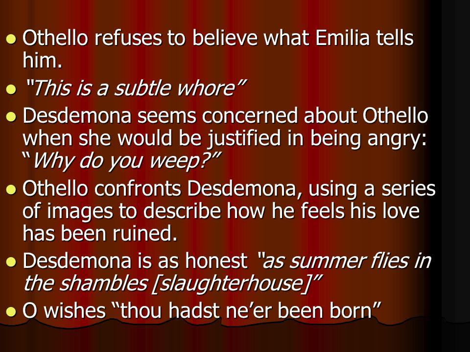 Othello refuses to believe what Emilia tells him.